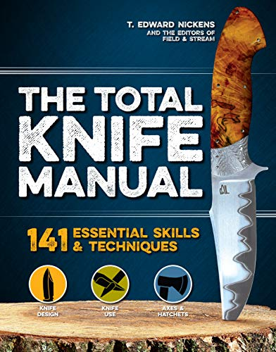 Total Knife Manual: 141 Essential Skills & Techniques by [T. Edward Nickens]