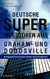 Deutsche Superinvestoren aus Graham- und Doddsville: Erfolgsgeheimnisse der besten Value-Investoren - Max Otte