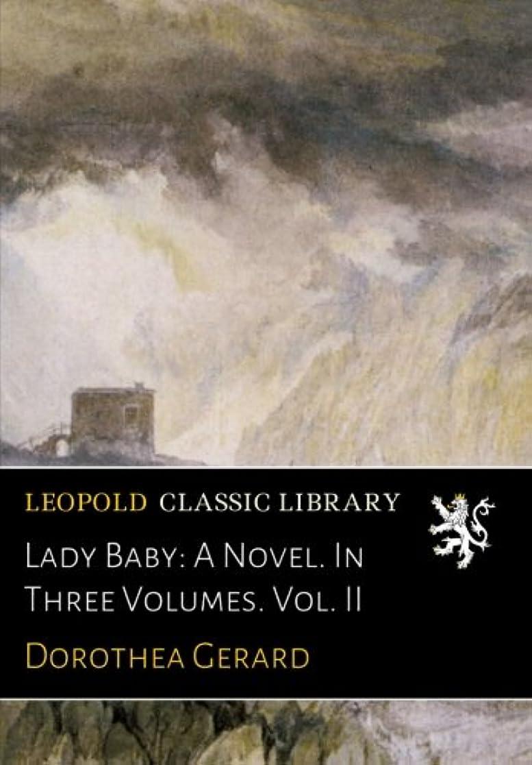 Lady Baby: A Novel. In Three Volumes. Vol. II