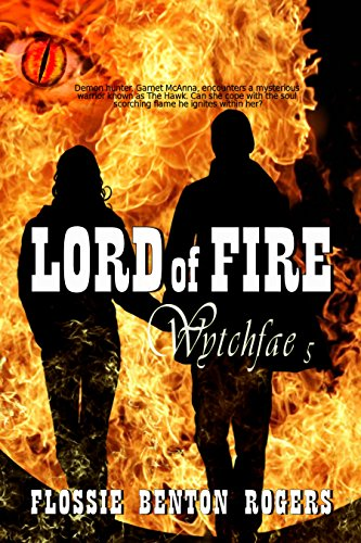 Lord of Fire (Wytchfae Book 5) by [Flossie Benton Rogers]