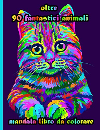 oltre 90 fantastici animali mandala libro da colorare: Disegni antistress per colorare, rilassarsi e distendersi (libri da colorare per adulti)