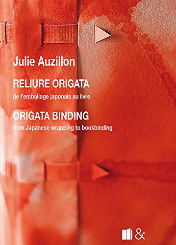 Reliure origata / Origata binding: de l'emballage japonais au livre / from Japanese wrapping to bookbinding