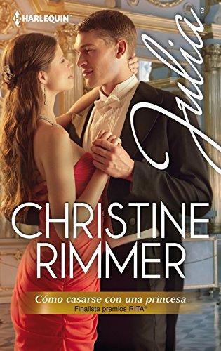 Cómo casarse con una princesa  de Christine Rimmer