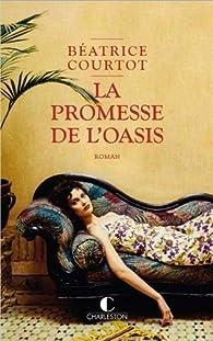 La promesse de l'oasis par Béatrice Courtot
