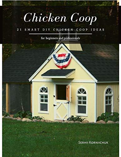 Chicken Coop: 21 Smart DIY Chicken Coop Ideas (English Edition)