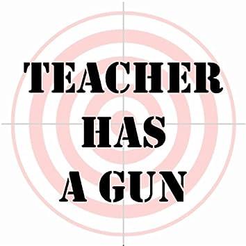Teacher Has a Gun