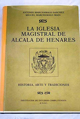 La iglesia magistral de Alcalá de Henares: (historia, arte, tradiciones)