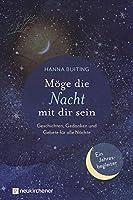 Moege die Nacht mit dir sein: Geschichten, Gedanken und Gebete fuer alle Naechte - Ein Jahresbegleiter