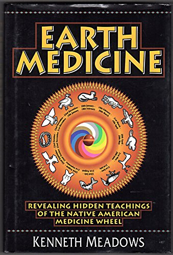 Earth Medicine: Revealing Hidden Teachings of the Native American Medicine Wheel