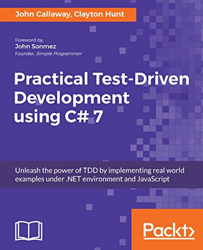 Practical Test-Driven Development using C# 7: Unleash the power of TDD by...