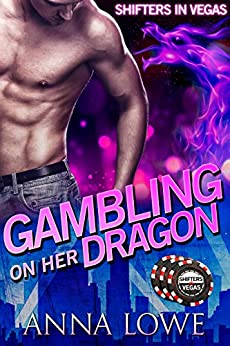 Gambling on Her Dragon (Shifters in Vegas Book 1) by [Anna Lowe]