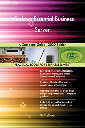Windows Essential Business Server A Complete Guide - 2020 Edition (English Edition)