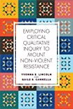 Employing Critical Qualitative Inquiry to Mount Nonviolent Resistance (Qualitative Inquiry: Critical Ethics, Justice, and Activism)