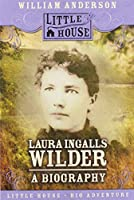 Laura Ingalls Wilder: A Biography (Little House Nonfiction)