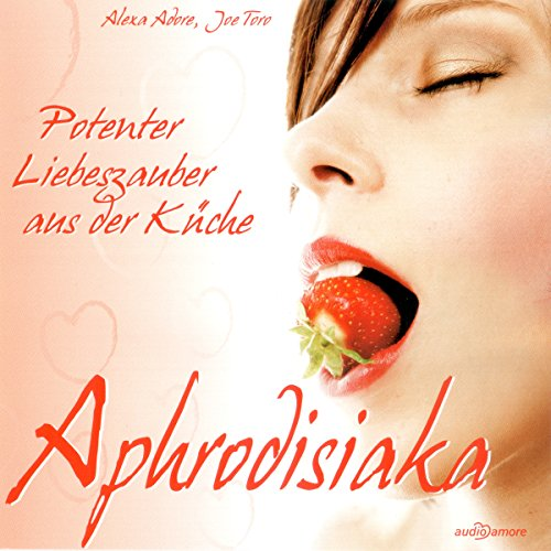 Aphrodisiaka. Potenter Liebeszauber aus der Küche                   By:                                                                                                                                 Alexa Adore,                                                                                        Joe Toro                               Narrated by:                                                                                                                                 Birgit Karwath                      Length: 1 hr and 10 mins     Not rated yet     Overall 0.0