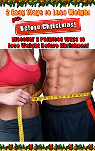 2 Easy Ways to Lose Weight Before Christmas: Discover 2 Painless ways to Lose Weight Before Christmas ! (English Edition)