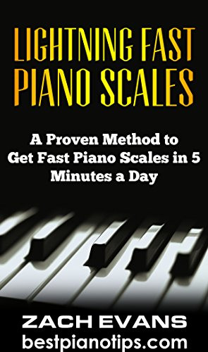Lightning Fast Piano Scales: A Proven Method to Get Fast Piano Scales in 5 Minutes a Day (Piano Lessons, Piano Exercises)