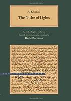 The Niche of Lights/Mishkat Al-Anwar: A Parallel English-Arabic Text (Islamic Translation Series)