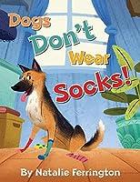 Dogs Don't Wear Socks!