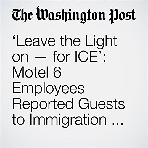 'Leave the Light on — for ICE': Motel 6 Employees Reported Guests to Immigration Officials copertina