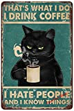 YuanTao Black Cat That What's I Do I Drink Coffee I Hate People and I Know Things Funny Tin Sign Bar Pub Diner Cafe Wall Decor Home Decor Art Poster Retro Vintage 8x12 Inches