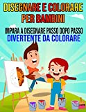 Disegnare e Colorare per Bambini - Impara a disegnare passo dopo passo - Divertente da colorare: libro di attività Per i principianti piccoli bambini ... Passo - Simpatici animali facili da colorare