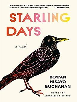Starling Days: A Novel by [Rowan Hisayo Buchanan]