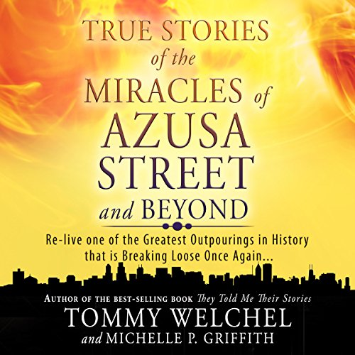 True Stories of the Miracles of Azusa Street and Beyond cover art