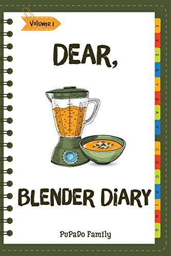Dear, Blender Diary: Make An Awesome Month With 30 Best Blender Recipes! (Ninja Blender Cookbook, Blender Drinks Recipe Book, Organic Smoothie Recipe Book, ... Make Smoothies) [Volume 1] (English Edition)