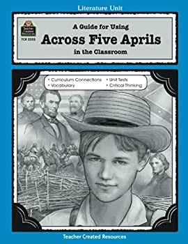 A Guide for Using Across Five Aprils in the Classroom  Literature Units