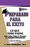 Preparado Para El Éxito: Lo Que Todo Padre Debe Saber: Sobre El Proceso De Admisión Universitaria, Segunda Edición