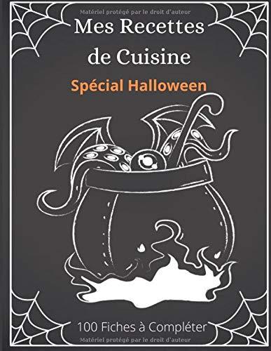 Mes Recettes de Cuisine Spécial Halloween: Livre Spécial Halloween de Fiches de Recettes De Cuisine à Créer/Remplir/Compléter - Sommaire Custom - Double Page par Fiche