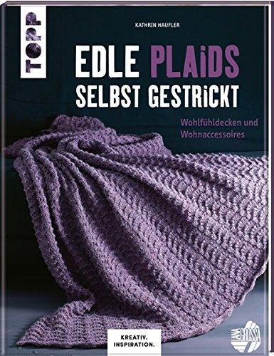 Edle Plaids selbst gestrickt (KREATIV.INSPIRATION.): Wohlfühldecken und Wohnaccessoires
