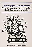 CUANDO JUGAR ES UN PROBLEMA: PREVENIR LA ADICCION AL JUEGO ONLINE DESDE LA ESCUELA Y LA FAMILIA