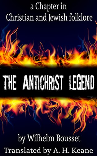 The Antichrist legend; a chapter in Christian and Jewish folklore, Englished from the German of W. Bousset, with a prologue on the Babylonian dragon myth (English Edition)