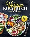 Das Vegan Kochbuch XXL: Einfache und schmackhafte vegane Rezepte für jeden Tag inkl. Beilagen, Desserts und Snacks
