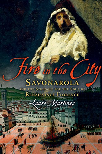 Fire in the City: Savonarola and the Struggle for the Soul of Renaissance Florence (English Edition)