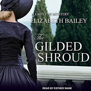 The Gilded Shroud     Lady Fan Mystery Series, Book 1              By:                                                                                                                                 Elizabeth Bailey                               Narrated by:                                                                                                                                 Esther Wane                      Length: 11 hrs and 34 mins     50 ratings     Overall 4.5