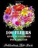 100 Fleurs Livre de Coloriage pour Adultes: Livre de coloriage pour adultes anti-stress et relaxant, dessins Fleurs uniques et motifs à colorier pour adultes