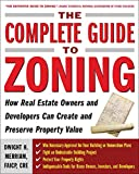 Image of The Complete Guide to Zoning: How to Navigate the Complex and Expensive Maze of Zoning, Planning, Environmental, and Land-Use Law
