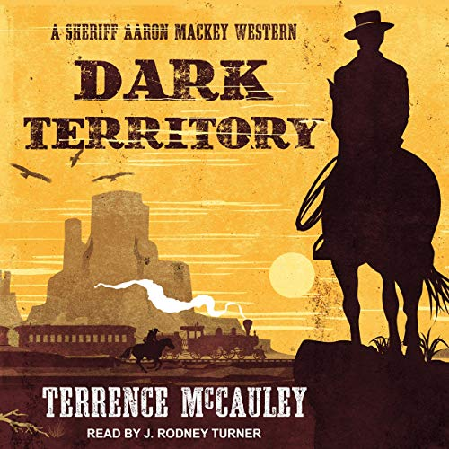 Dark Territory     A Sheriff Aaron Mackey Western, Book 2              By:                                                                                                                                 Terrence McCauley                               Narrated by:                                                                                                                                 J. Rodney Turner                      Length: 9 hrs and 6 mins     4 ratings     Overall 4.8
