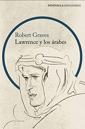 Lawrence y los árabes: Un retrato fascinante de Lawrence de Arabia (IMPRESCINDIBLES)