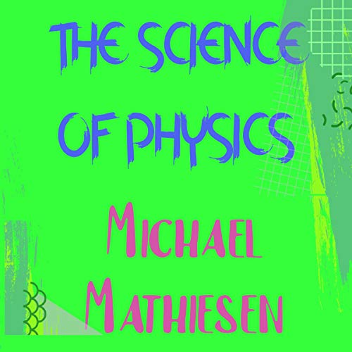 The Science of Physics Audiobook By Michael Mathiesen cover art