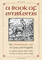 A Book of Emblems: The Emblematum Liber in Latin and English