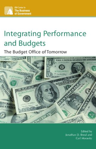 Integrating Performance and Budgets: The Budget Office of Tomorrow (IBM Center for the Business of Government) (English Edition)