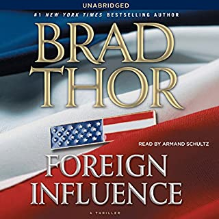Foreign Influence                   By:                                                                                                                                 Brad Thor                               Narrated by:                                                                                                                                 Armand Schultz                      Length: 11 hrs and 6 mins     2,837 ratings     Overall 4.4