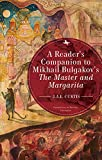 A Reader's Companion to Mikhail Bulgakov's the Master and Margarita (Companions to Russian Literature) - J. A. E. Curtis