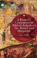 A Reader's Companion to Mikhail Bulgakov's The Master and Margarita (Companions to Russian Literature)