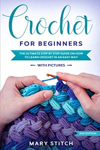 CROCHET FOR BEGINNERS THE ULTIMATE STEP BY STEP GUIDE ON HOW TO LEARN CROCHET IN AN EASY WAY product image