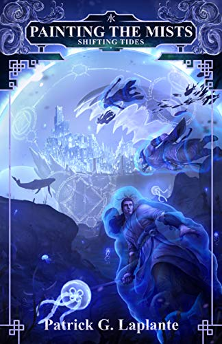 Shifting Tides: Book 7 of Painting the Mists by [Patrick G. Laplante]